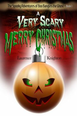 The Spooky Adventures of Boo Bangles the Ghost: Book 1 - A Very Scary Merry Christmas