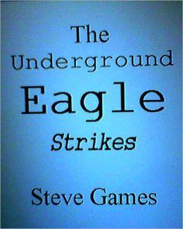 The Underground Eagle Strikes