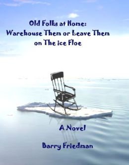 The Old Folks At Home: Warehouse Them or Leave Them on the Ice Floe
