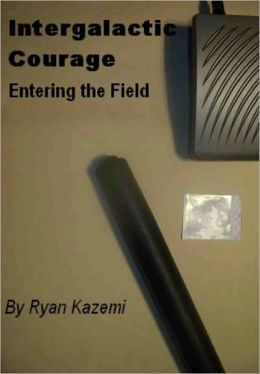 Intergalactic Courage: Entering the Field