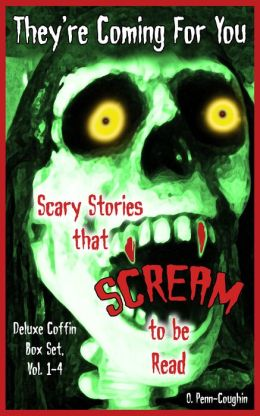 They're Coming For You Deluxe Coffin Box Set, Vol. 1-4: Scary Stories that Scream to be Read