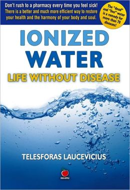 Ionized Water: Life Without Disease