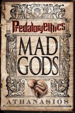 Mad Gods: Predatory Ethics: Book I