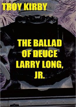 The Ballad of Deuce Larry Long Jr