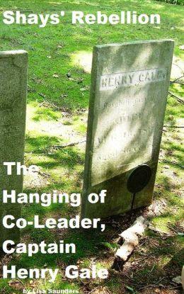 Shays' Rebellion: The Hanging of Co-Leader, Captain Henry Gale