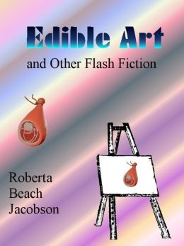 Edible Art and Other Flash Fiction