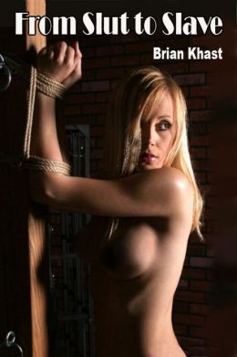 From Slut to Slave: A very strong BDSM novel