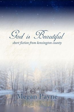 God is Beautiful: short fiction from Kensington County