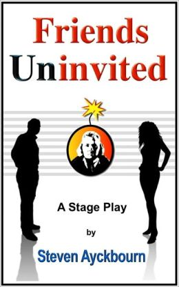 Friends Uninvited: A Stage Play