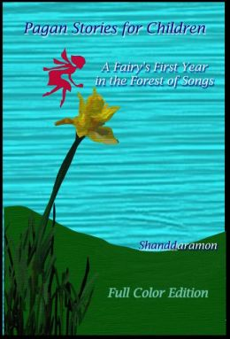 Pagan Stories For Children: A Fairy's First Year in the Forest Of Songs