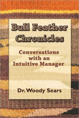Bull Feather Chronicles: Conversations with an Intuitive Manager