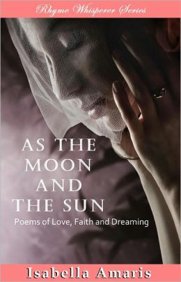 As The Moon And The Sun: Poems Of Love, Faith And Dreaming