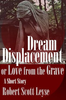 Dream Displacement, or Love from the Grave