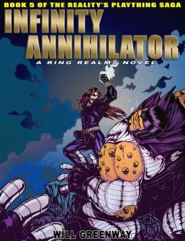 A Ring Realms Novel: Realtity's Plaything Saga Book 5: Infinity Annihilator