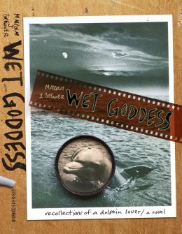 Wet Goddess: Recollections of a Dolphin Lover