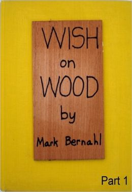 Wish On Wood Part 1