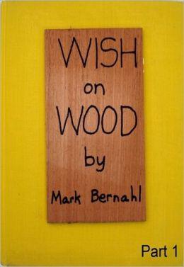 Wish On Wood Part 1