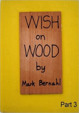 Wish On Wood Part 3