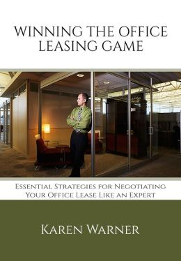 Winning the Office Leasing Game: How to Search for Office Space and Negotiate Your Office Lease Like an Expert