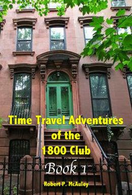 Time Travel Adventures Of The 1800 Club, BOOK I