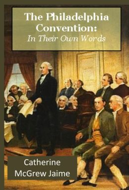 The Philadelphia Convention: In Their Own Words