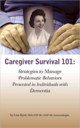 Caregiver Survival 101: Strategies to Manage Problematic Behaviors Presented in Individuals with Dementia