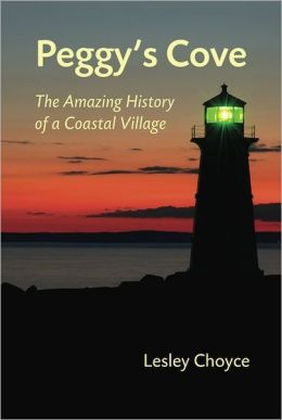 Peggy's Cove: The Amazing History of a Coastal Village
