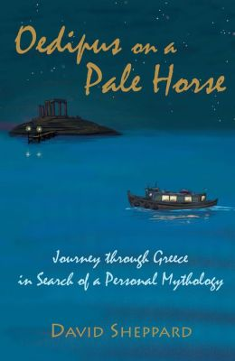 Oedipus on a Pale Horse, Journey through Greece in Search of a Personal Mythology