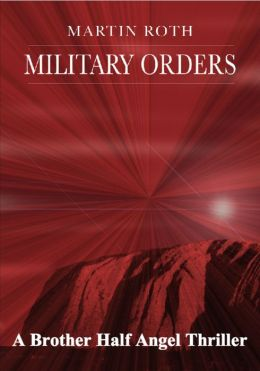 Military Orders (A Brother Half Angel Thriller)