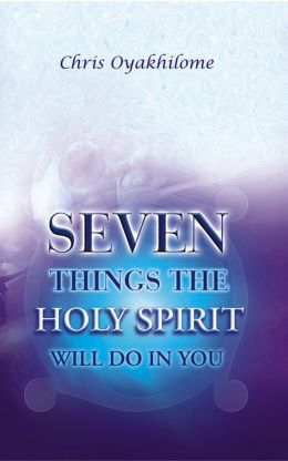 Seven Things The Holy Spirit Will Do In You