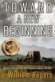 Toward A New Beginning: Book One of The Arkansas Valley Series