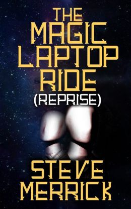 The Magic Laptop Ride (Reprise, stevesevilempire Blog, Remix.) 3rd edition.