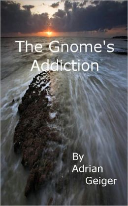 The Gnome's Addiction