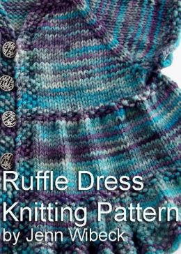 Ruffle Dress Baby Knitting Pattern by Jenn Wisbeck NOOK Book (eBook) Barn...