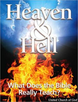 Heaven and Hell: What Does the Bible Really Teach?