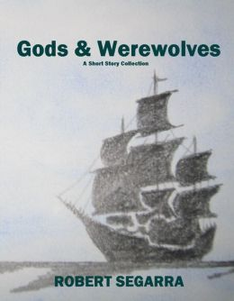Gods & Werewolves by Robert Segarra
