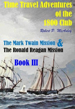 Time Travel Adventures of the 1800 Club. Book III