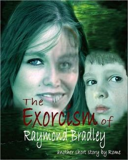 The Exorcism of Raymond Bradley: A Ghost Story