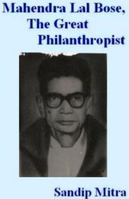 Mahendra Lal Bose, The Great Philanthropist