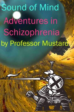 Sound of Mind: Adventures in Schizophrenia