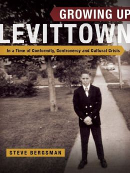Growing Up Levittown: In a Time of Conformity, Controversy and Cultural Crisis