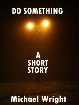 Do Something (A Short Story)