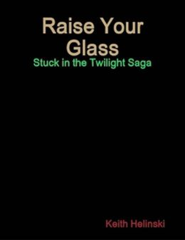 Raise Your Glass: Stuck in the Twilight Saga SPECIAL EDITION!