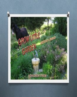 Grow Little Garden A Children's Poem