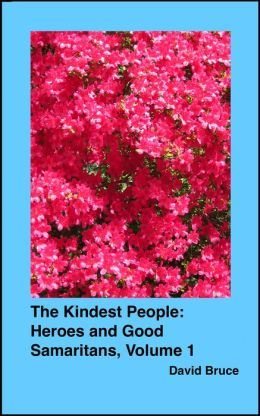The Kindest People: Heroes and Good Samaritans (Volume 1)