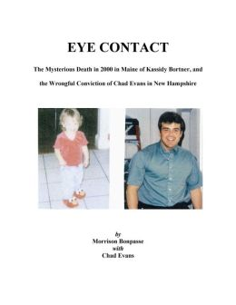 EYE CONTACT: The Mysterious Death in 2000 in Maine of Kassidy Bortner and the Wrongful Conviction of Chad Evans in New Hampshire