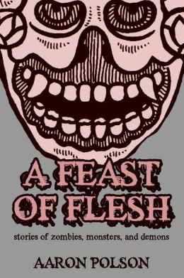 A Feast of Flesh: Tales of Zombies, Monsters, and Demons
