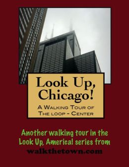 Look Up, Chicago! A Walking Tour of The Loop (Center)