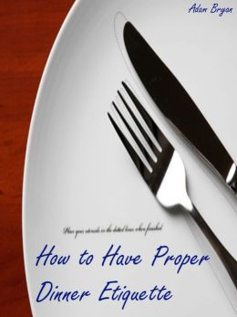 How to Have Proper Dinner Etiquette: The 10 Do's and Don'ts