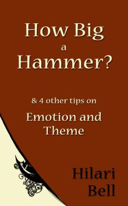 How Big a Hammer? & 4 other writing tips on Emotion and Theme